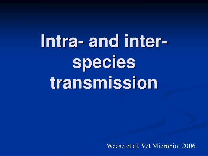 Intra- and inter-species transmission