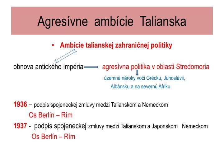 Agresívne  ambície  Talianska