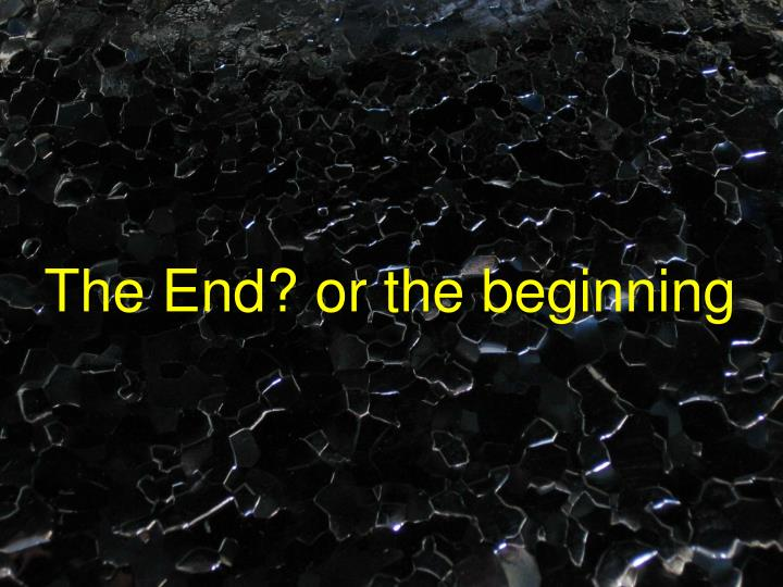 The End? or the beginning
