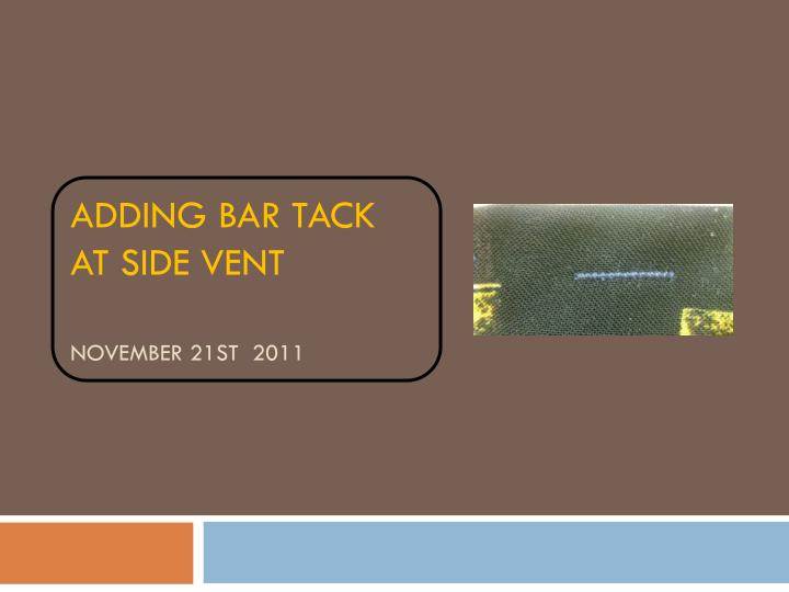Adding bar tack at side vent november 21st 2011