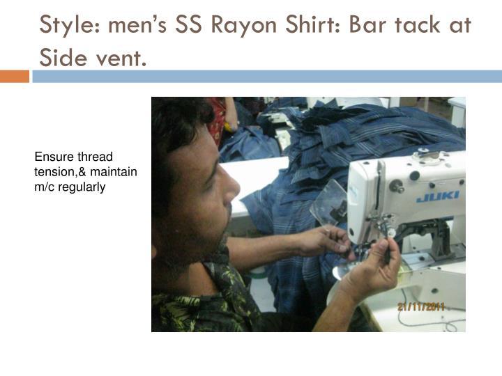 Style: men's SS Rayon Shirt: Bar tack at Side vent.
