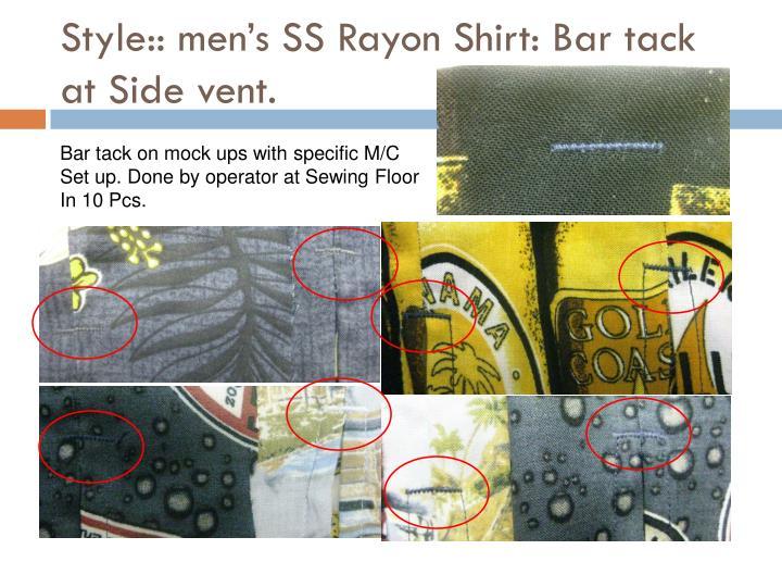 Style:: men's SS Rayon Shirt: Bar tack at Side vent.