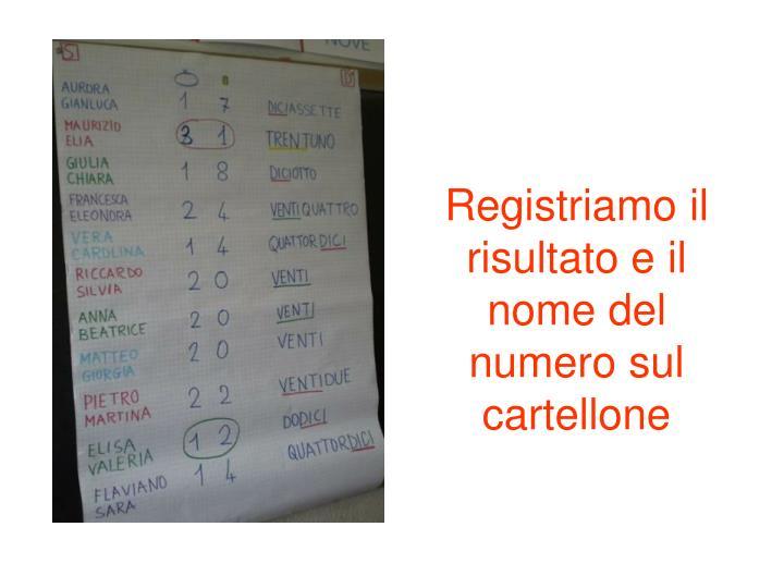 Registriamo il risultato e il nome del  numero sul cartellone