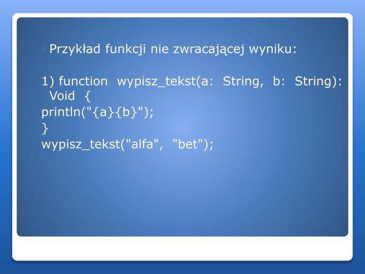 Przykład funkcji nie zwracającej wyniku: