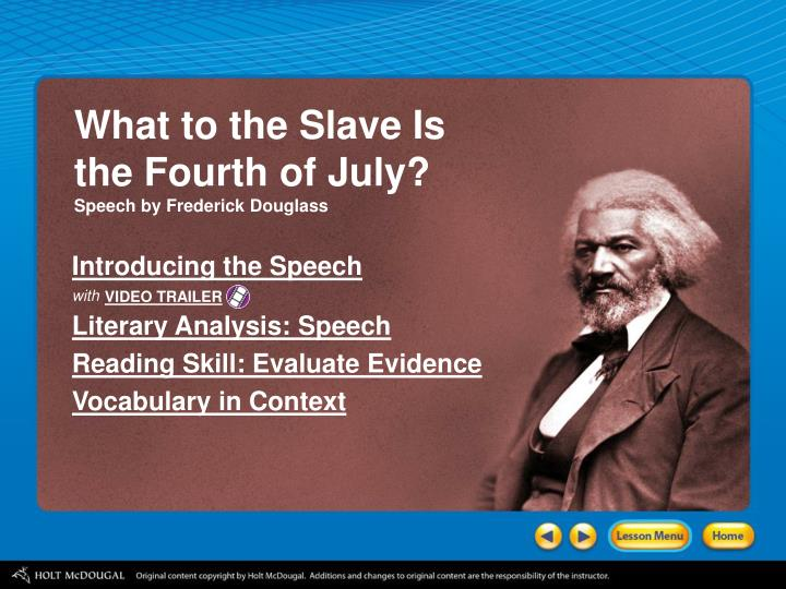 """analysis of what to the slave is the fourth of july Lesson title: analysis of argument: """"what to the slave is the fourth of july"""" by: linda dursteler and vivian easton, teacher consultants, wasatch range."""