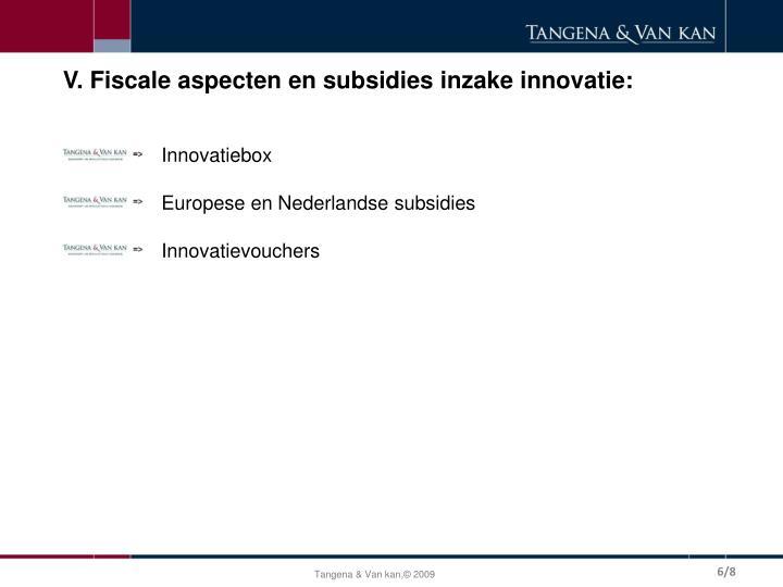 V. Fiscale aspecten en subsidies inzake innovatie: