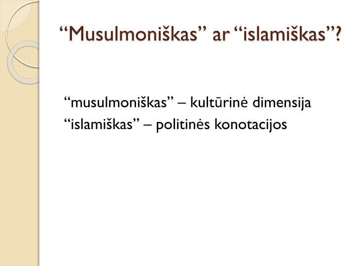"""""""Musulmoniškas"""" ar """"islamiškas""""?"""