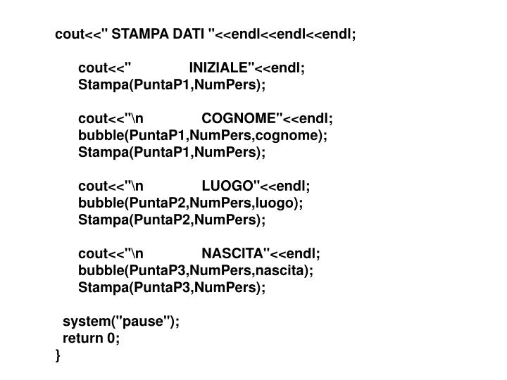 "cout<<"" STAMPA DATI ""<<endl<<endl<<endl;"