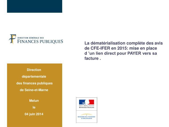La dématérialisation complète des avis de CFE-IFER en 2015: mise en place d'un lien direct pour PAYER vers sa facture .