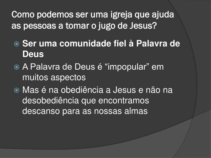 Como podemos ser uma igreja que ajuda as pessoas a tomar o jugo de Jesus?