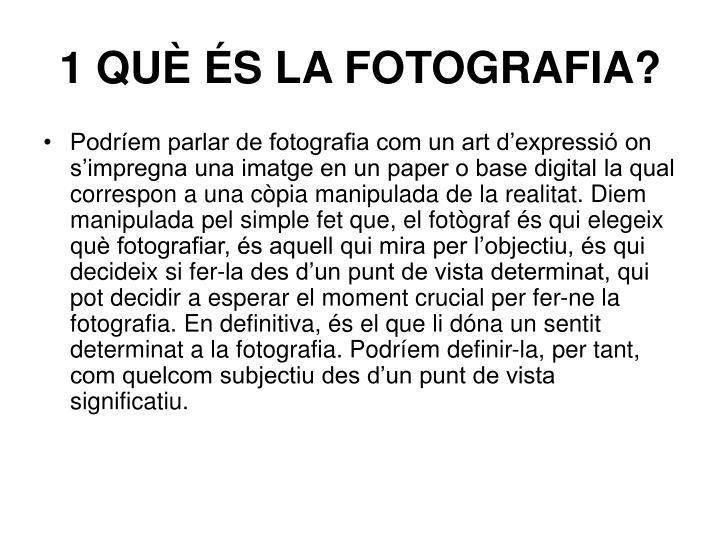 1 QUÈ ÉS LA FOTOGRAFIA?