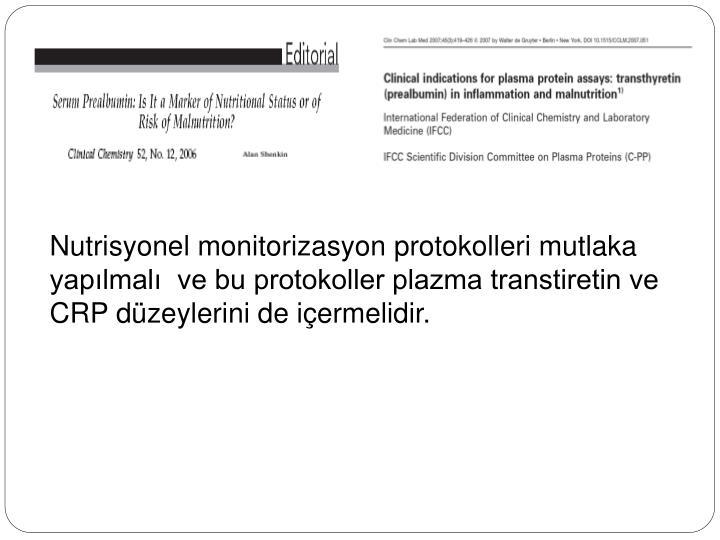 Nutrisyonel monitorizasyon protokolleri mutlaka yapılmalı  ve bu protokoller plazma transtiretin ve CRP düzeylerini de içermelidir.