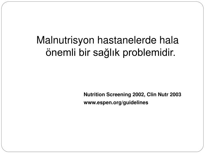 Malnutrisyon hastanelerde hala önemli bir sağlık problemidir.