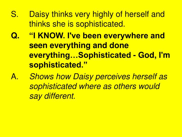 S.Daisy thinks very highly of herself and thinks she is sophisticated.