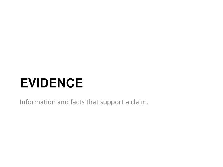 Information and facts that support a claim.