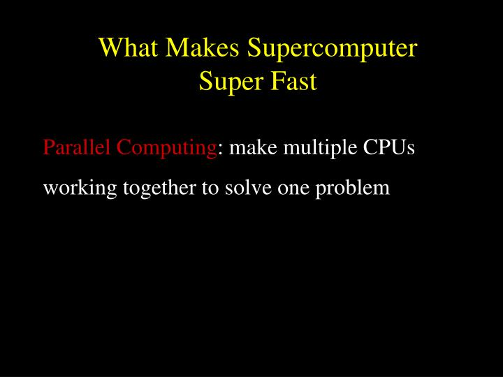 What Makes Supercomputer Super Fast