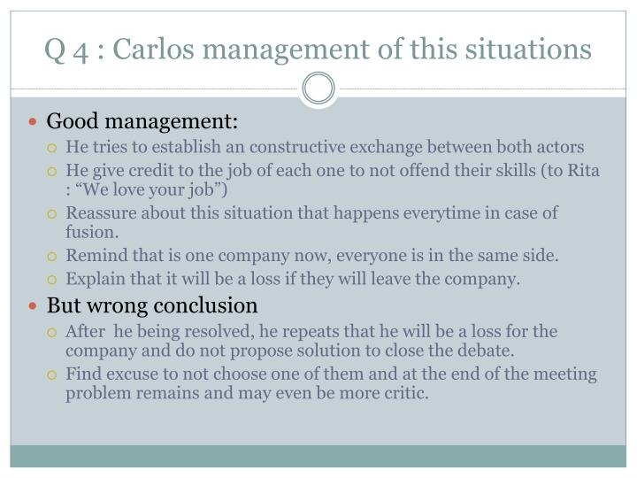 Q 4 : Carlos management of this situations