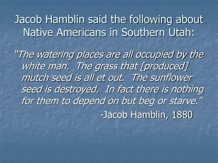 Jacob Hamblin said the following about Native Americans in Southern Utah: