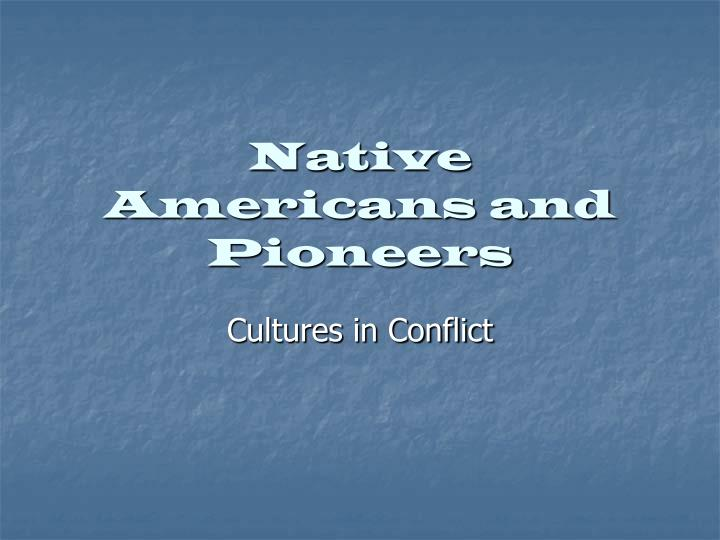 Native americans and pioneers