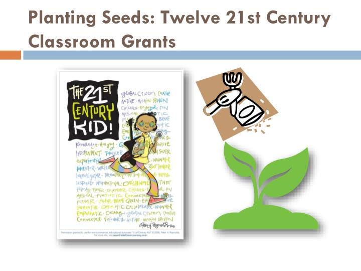 Planting seeds twelve 21st century classroom grants