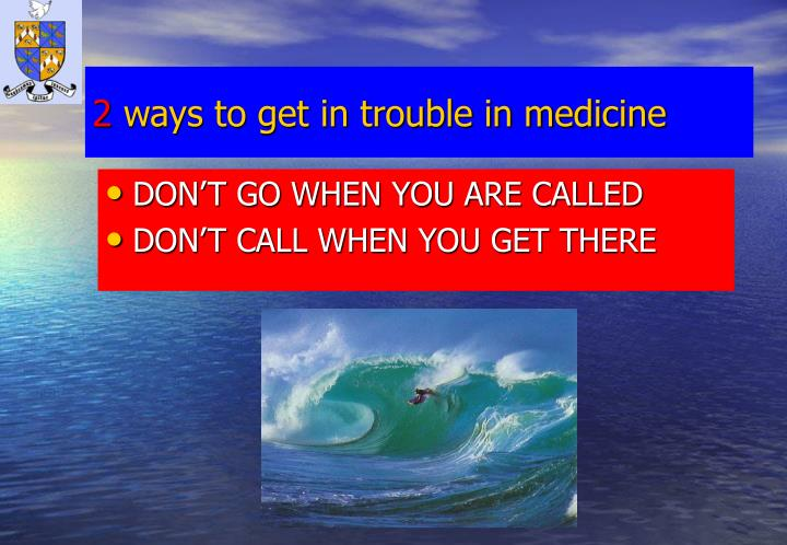 2 ways to get in trouble in medicine