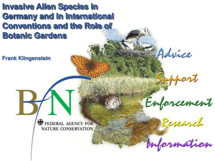 Invasive Alien Species in Germany and in International Conventions and the Role of Botanic Gardens