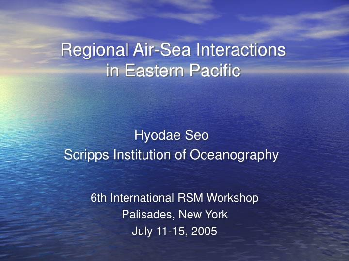 Regional air sea interactions in eastern pacific