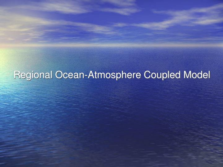 Regional ocean atmosphere coupled model
