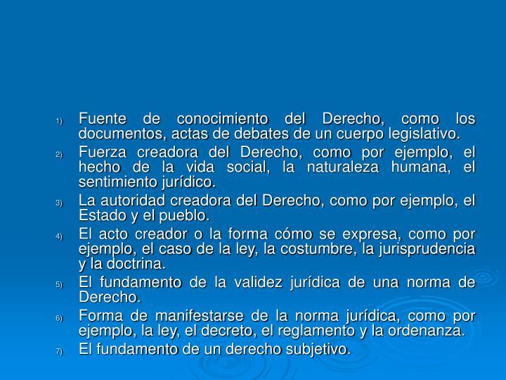 Fuente de conocimiento del Derecho, como los documentos, actas de debates de un cuerpo legislativo.
