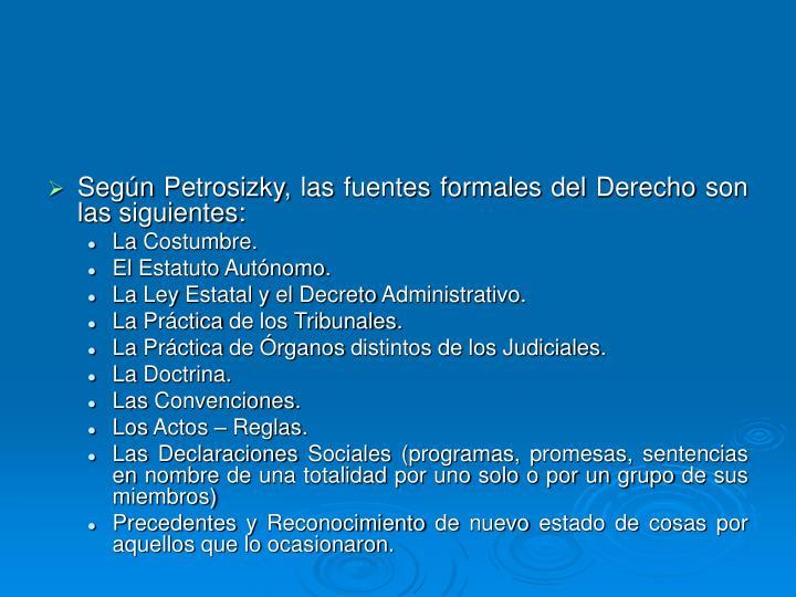 Según Petrosizky, las fuentes formales del Derecho son las siguientes: