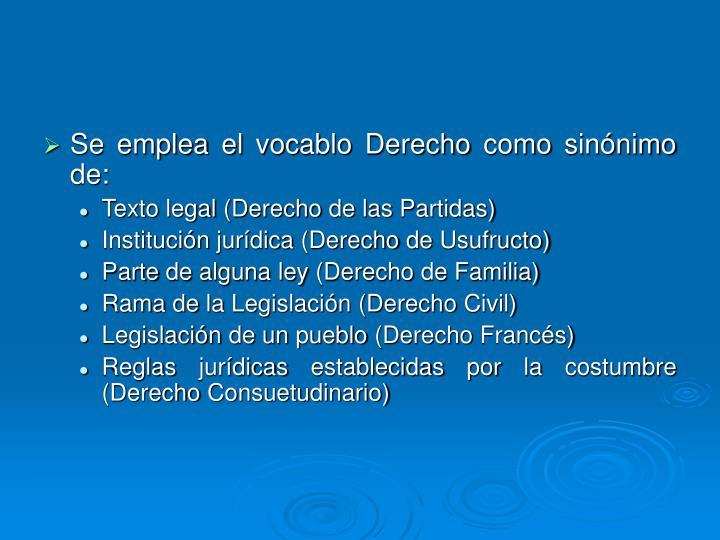 Se emplea el vocablo Derecho como sinónimo de:
