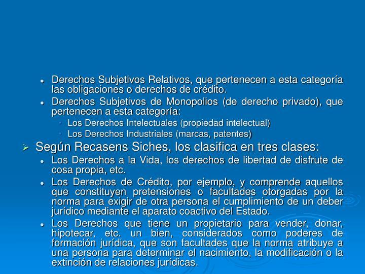 Derechos Subjetivos Relativos, que pertenecen a esta categoría las obligaciones o derechos de crédito.