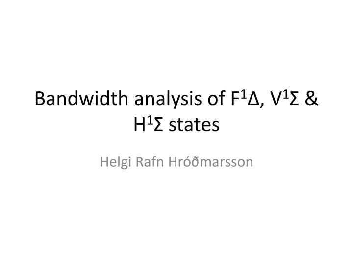 Bandwidth analysis of f 1 v 1 h 1 states