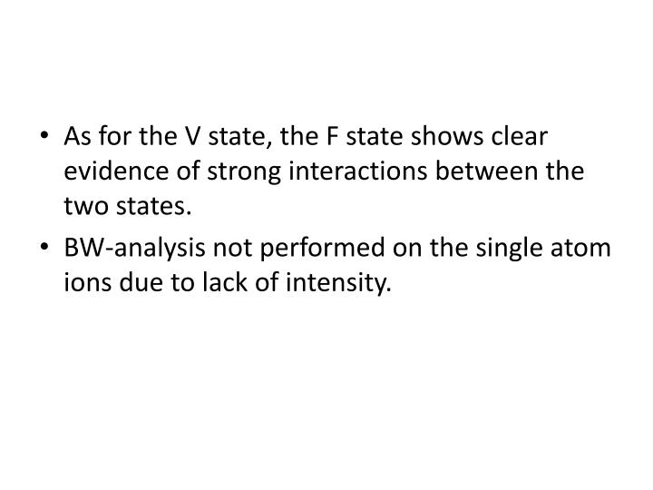 As for the V state, the F state shows clear evidence of strong interactions between the two states.