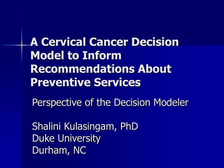 A cervical cancer decision model to inform recommendations about preventive services