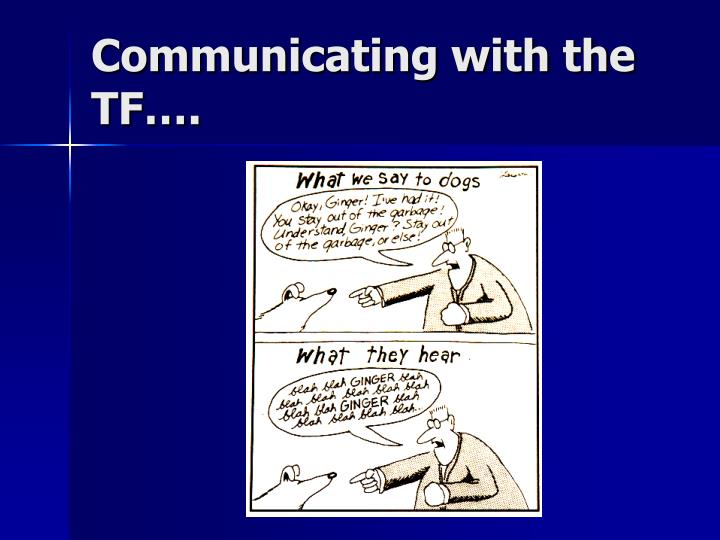 Communicating with the TF….