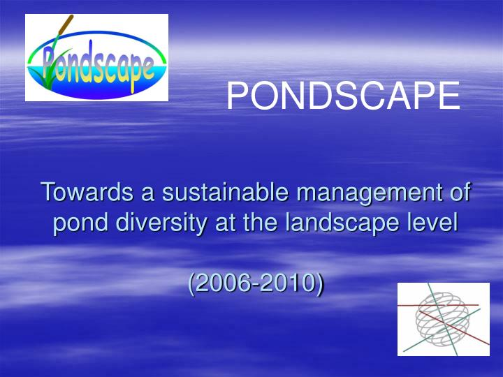 Towards a sustainable management of pond diversity at the landscape level 2006 2010