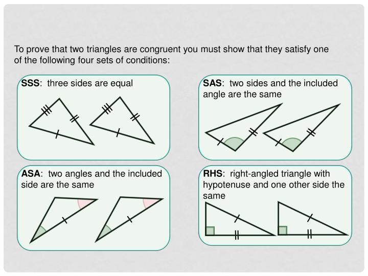 To prove that two triangles are congruent you must show that they satisfy one