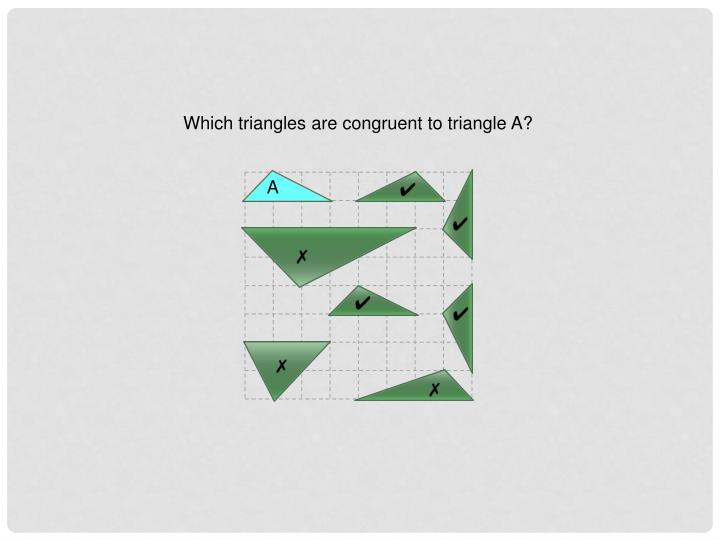 Which triangles are congruent to triangle A?