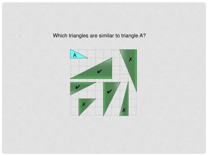Which triangles are similar to triangle A?
