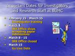 important dates for investigators and research staff at bumc