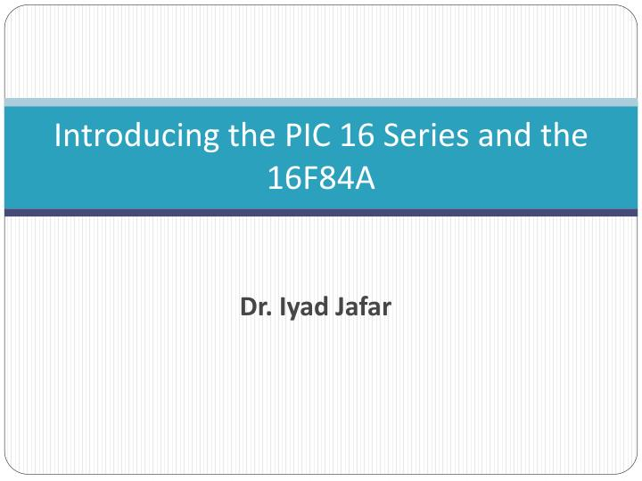 Introducing the pic 16 series and the 16f84a