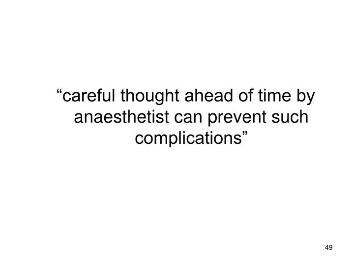 """careful thought ahead of time by anaesthetist can prevent such complications"""