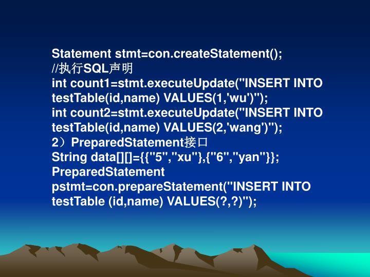 Statement stmt=con.createStatement();