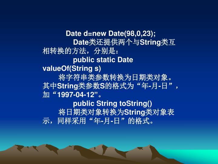 Date d=new Date(98,0,23);