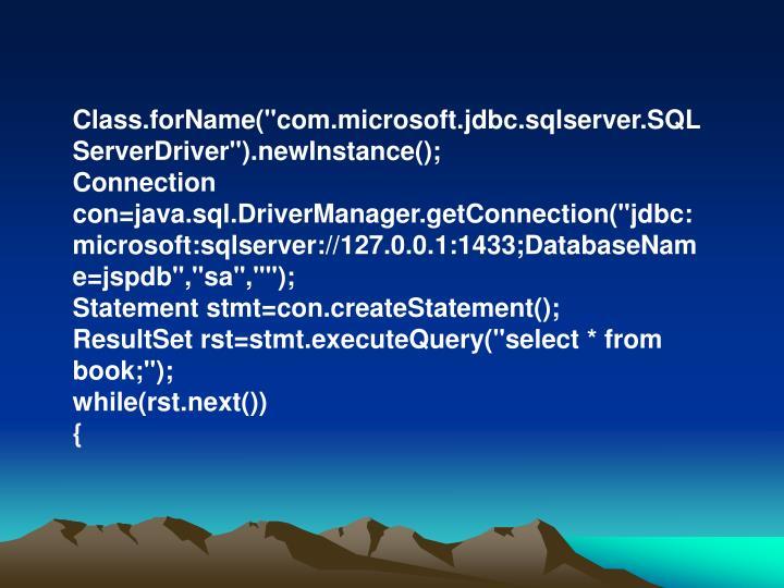 "Class.forName(""com.microsoft.jdbc.sqlserver.SQLServerDriver"").newInstance();"