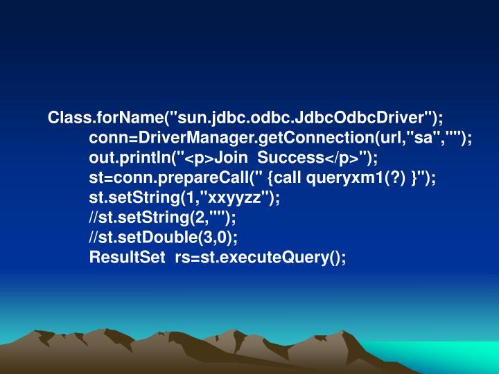 """Class.forName(""""sun.jdbc.odbc.JdbcOdbcDriver"""");"""