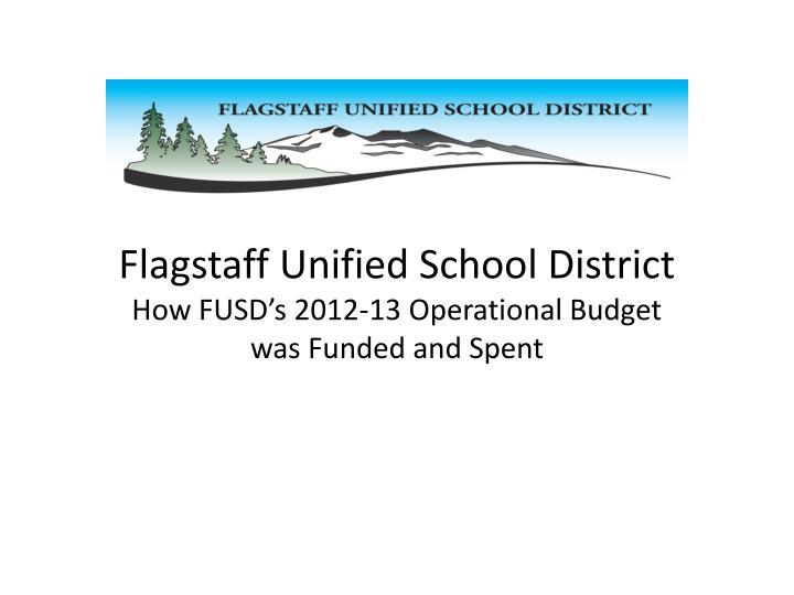 Flagstaff unified school district how fusd s 2012 13 operational budget was funded and spent