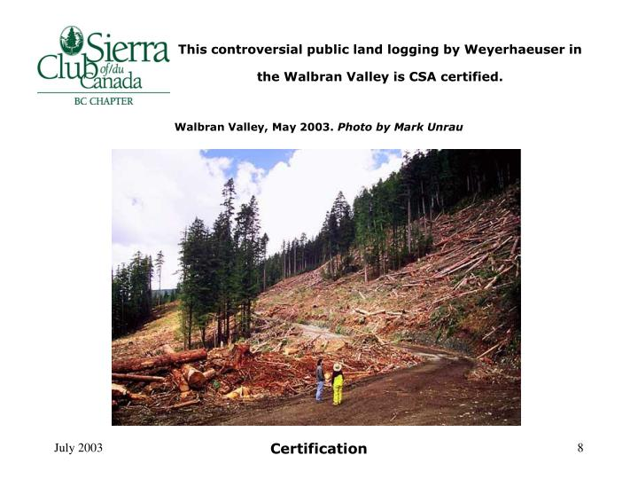 This controversial public land logging by Weyerhaeuser in the Walbran Valley is CSA certified.