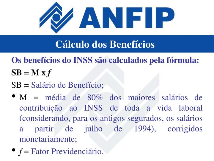 Os benefícios do INSS são calculados pela fórmula: